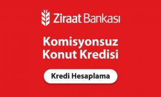 Ziraat Bankası Komisyonsuz Konut Kredisi